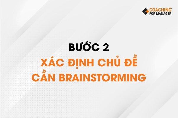 Bước 2: Xác định chủ đề cần Brainstorming